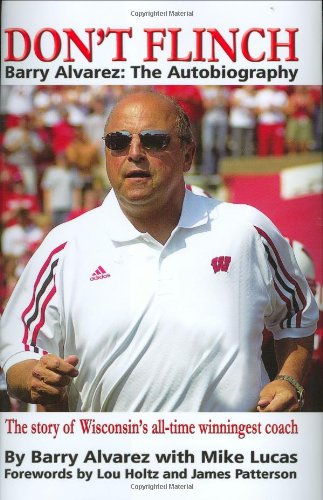 Don t Flinch - Barry Alvarez The Autobiography      The Story of Wisconsin s All-Time Winningest Coach097588381X