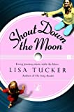 Shout Down the Moon (1416502165) by Tucker, Lisa