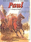 Paul: A Change of Heart (Men and Women in the Bible Series)