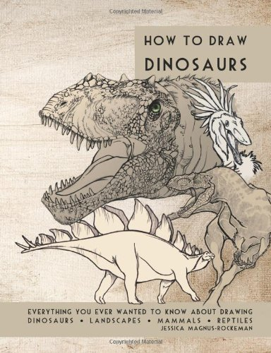 How to Draw Dinosaurs: Everything you ever wanted to know about drawing dinosaurs, landscapes, mammals, + reptiles