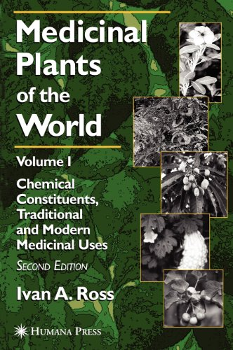 Medicinal Plants of the World, Volume 1: Chemical Constituents, Traditional and Modern Uses (Medicinal Plants of the World (Humana))