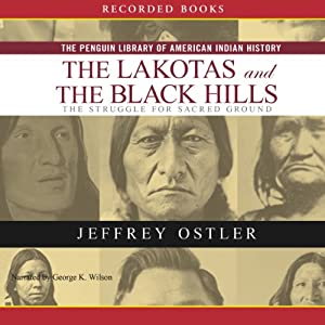 Lakotas and the Black Hills: The Struggle for Sacred Ground (Penguin Library of American Indian History) | [Jeff Ostler]