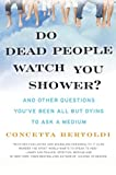 Do Dead People Watch You Shower?: And Other Questions You've Been All but Dying to Ask a Medium