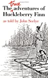 The True Adventures of Huckleberry Finn (0252014324) by Seelye, John