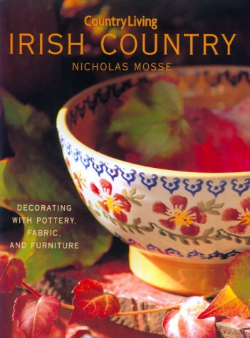 Country Living Irish Country Decorating: Decorating with Pottery, Fabric & Furniture
