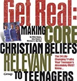Get Real: Making Core Christian Beliefs Relevant to Teenagers (1559457082) by Nappa, Mike