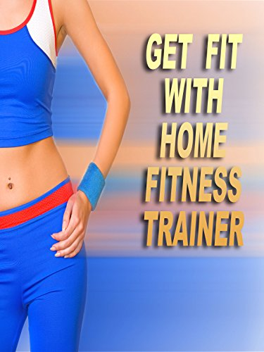 Get fit with Home Fitness Trainer