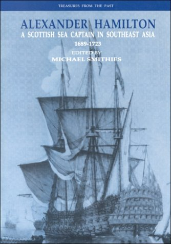 A Alexander Hamilton: A Scottish Sea Captain in Southeast Asia, 1689-1723 (Treasures from the past)