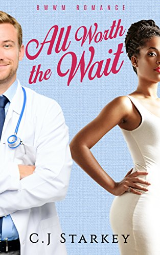Romance: All Worth the Wait (BWWM Interracial Medical Romance) (Doctor Romance Short Stories) PDF