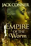 Empire of the Worm: An Epic Fantasy Novel of Sword and Sorcery and Lovecraft Horror: Part One