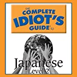 The Complete Idiot's Guide to Japanese, Level 2  by Linguistics Team Narrated by Linguistics Team
