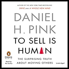 To Sell Is Human: The Surprising Truth about Moving Others | Livre audio Auteur(s) : Daniel H. Pink Narrateur(s) : Daniel H. Pink