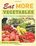 Eat More Vegetables: Making the Most of Your Seasonal Produce