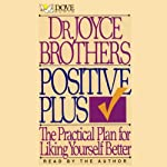 Positive Plus: The Practical Plan for Liking Yourself Better | Joyce Brothers