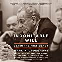 Indomitable Will: LBJ in the Presidency (       UNABRIDGED) by Mark Updegrove Narrated by Paul Michael, Dan Woren, Coleen Marlo, Bob Walter