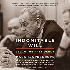 Indomitable Will: LBJ in the Presidency | [Mark Updegrove]