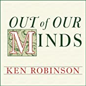 Out of Our Minds: Learning to Be Creative | [Ken Robinson]