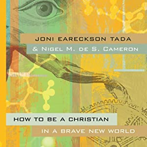 How to Be a Christian in a Brave New World | [Joni Eareckson Tada, Nigel M. de S. Cameron]