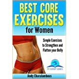 Best Core Exercises for Women - Simple Exercises to Strengthen & Flatten your Belly (Fit Expert Series - Book 10)by Andy Charalambous