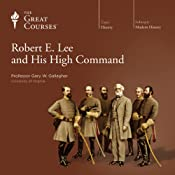 Robert E. Lee and His High Command | The Great Courses, Gary W. Gallagher