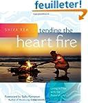 Tending the Heart Fire: Living in Flo...