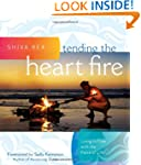 Tending the Heart Fire: Living in Flo...