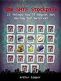 The SHTF Stockpile: 22 Things Youll Regret Not Having for Survival (Stockpile, Prepper stockpile, Survival)
