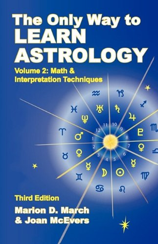 The Only Way to Learn About Astrology, Volume 2, Third Edition (Only Way to Learn Astrology)