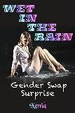 Wet In The Rain: Gender Swap Surprise
