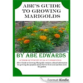 Abe's Guide to Growing Marigolds (English Edition)