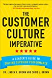 The Customer Culture Imperative: A Leader's Guide to Driving Superior Performance