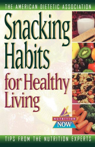Snacking Habits for Healthy Living (The Nutrition Now Series)