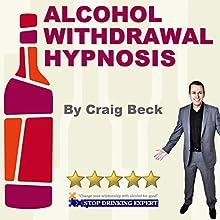 Alcohol Withdrawal Hypnosis  by Craig Beck Narrated by Craig Beck