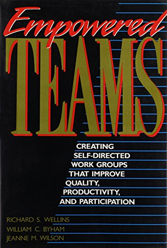 Empowered Teams: Creating Self-Directed Work Groups That Improve