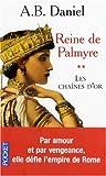 echange, troc Antoine-B Daniel - Reine de Palmyre, Tome 2 : Les chaînes d'or