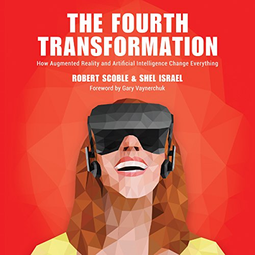 the-fourth-transformation-how-augmented-reality-artificial-intelligence-will-change-everything