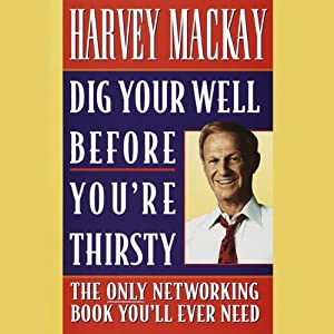 Dig Your Well Before You're Thirsty | [Harvey Mackay]