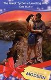 The Greek Tycoon's Unwilling Wife (Modern Romance) (0263853675) by Kate Walker