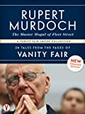 RUPERT MURDOCH, The Master Mogul of Fleet Street: 24 Tales from the Pages of Vanity Fair