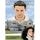 Watch Over Me ( A Novelette ) ~ Candace Mumford