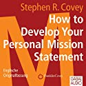 How to Develop Your Personal Mission Statement: Englische Originalfassung Hörbuch von Stephen R. Covey Gesprochen von: Stephen R. Covey