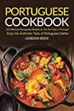 Portuguese Cookbook: 25 Delicious Portuguese Recipes to Get the Taste of Portugal - Enjoy the Authentic Taste of Portuguese Dishes