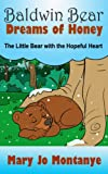 Childrens EBook: Baldwin Bear Dreams of Honey:The Little Bear with the Hopeful Heart (ages 4-8)