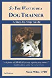 So You Want to be a Dog Trainer (2nd edition)