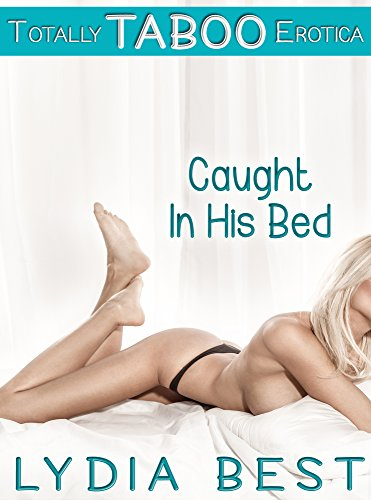 Lydia Best - Caught In His Bed: Totally TABOO Erotica