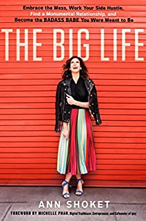 Book Cover: The Big Life: Embrace the Mess, Work Your Side Hustle, Find a Monumental Relationship, and Become the Badass Babe You Were Meant to Be