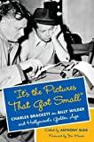 """""""It's the Pictures That Got Small"""": Charles Brackett on Billy Wilder and Hollywood's Golden Age (Film and Culture Series)"""