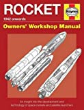 Rocket Manual - 1942 onwards: An insight into the development and technology of space rockets and satellite launchers (Owners' Workshop Manual)