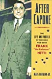"""After Capone: The Life and World of Chicago Mob Boss Frank The Enforcer"""""""" Nitti"""""""""""