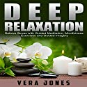 Deep Relaxation: Relieve Stress with Guided Meditation, Mindfulness Exercises  by Vera Jones Narrated by Chloe Rice